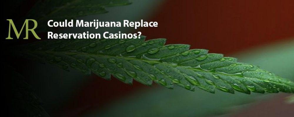 Could Marijuana Replace Reservation Casinos?