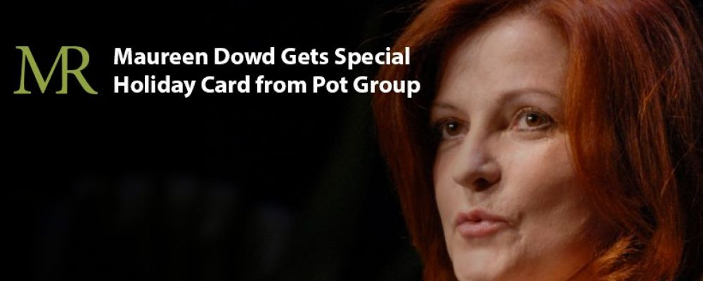 Maureen Dowd Gets Special Holiday Card from Pot Group