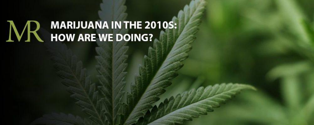 Marijuana in the 2010s: How Are We Doing?