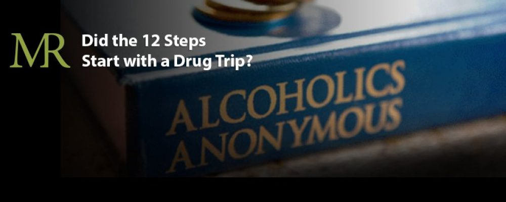 Did the 12 Steps Start with a Drug Trip?