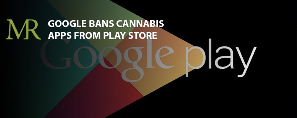 Google Bans Cannabis Apps From Play Store